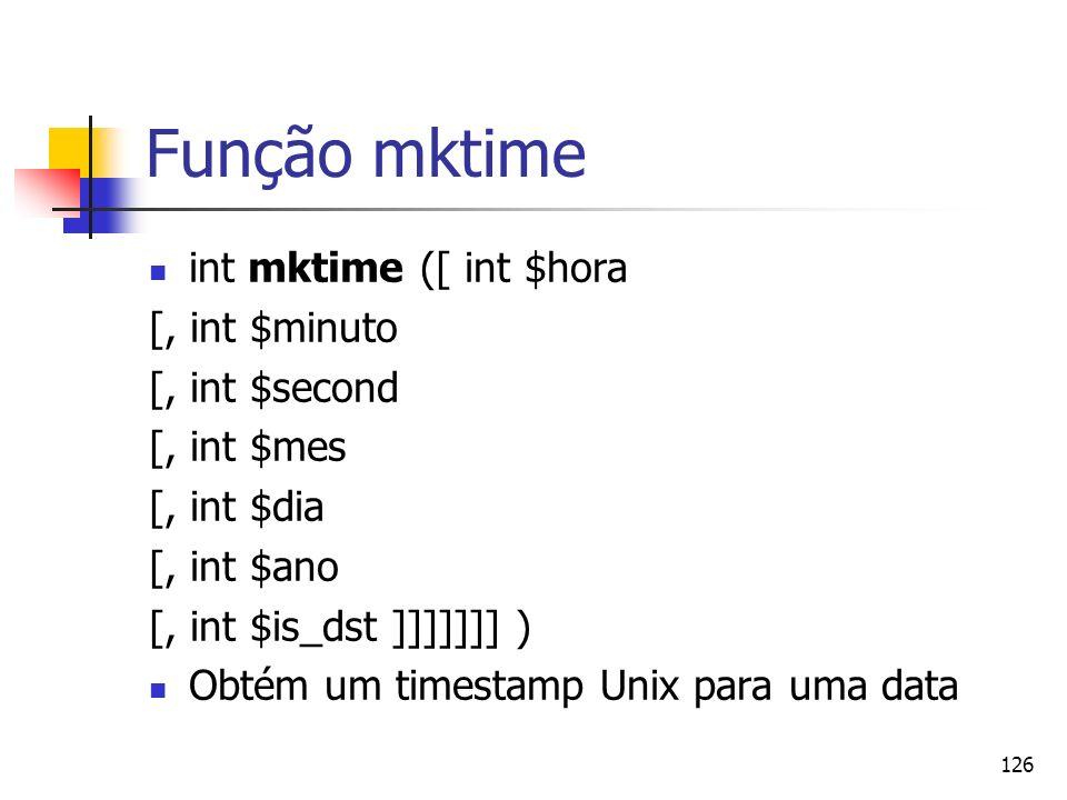 Função mktime int mktime ([ int $hora [, int $minuto [, int $second